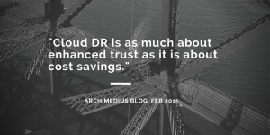 Cloud DR Payoffs: Cost Savings & Trust