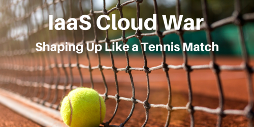 IaaS Cloud War is Sizing Up Like a Tennis MatchFINAL